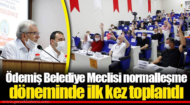 Ödemiş Belediye Meclisi normalleşme döneminde ilk kez toplandı