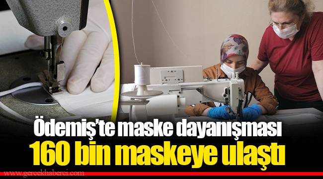 Ödemiş'te maske dayanışması 160 bin maskeye ulaştı