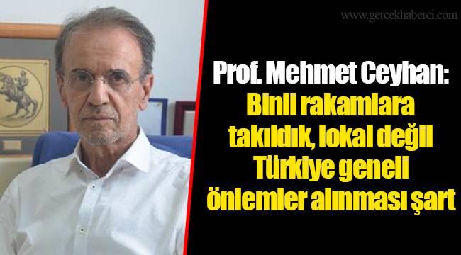 Prof. Mehmet Ceyhan: Binli rakamlara takıldık, lokal değil Türkiye geneli önlemler alınması şart