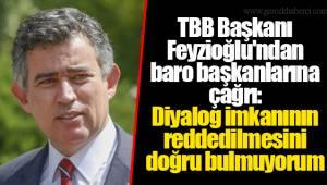 TBB Başkanı Feyzioğlu'ndan baro başkanlarına çağrı: Diyalog imkanının reddedilmesini doğru bulmuyorum