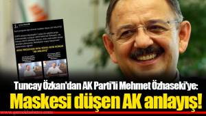 Tuncay Özkan'dan AK Parti'li Mehmet Özhaseki'ye: Maskesi düşen AK anlayış!