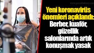 Yeni koronavirüs önemleri açıklandı: Berber, kuaför, güzellik salonlarında artık konuşmak yasak