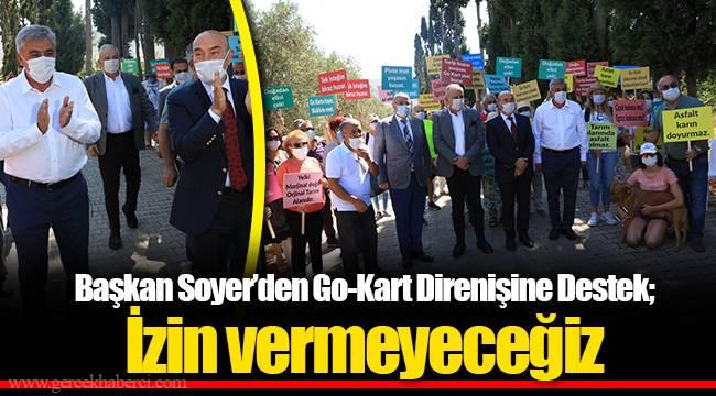 Başkan Soyer'den Go-Kart Direnişine Destek;  İzin vermeyeceğiz