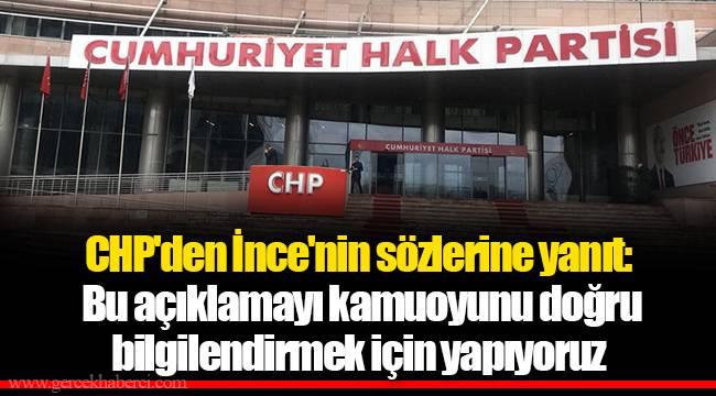 CHP'den İnce'nin sözlerine yanıt: Bu açıklamayı kamuoyunu doğru bilgilendirmek için yapıyoruz