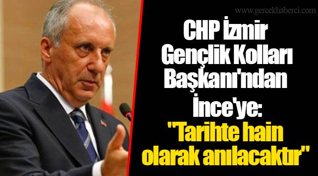 CHP İzmir Gençlik Kolları Başkanı'ndan İnce'ye: