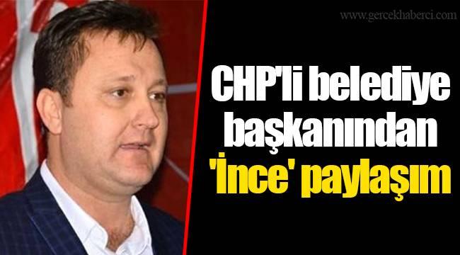 CHP'li belediye başkanından 'İnce' paylaşım