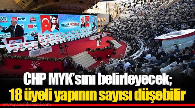 CHP MYK'sını belirleyecek; 18 üyeli yapının sayısı düşebilir
