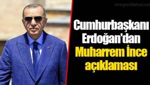 Cumhurbaşkanı Erdoğan'dan Muharrem İnce açıklaması