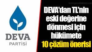 DEVA'dan TL'nin eski değerine dönmesi için hükümete 10 çözüm önerisi