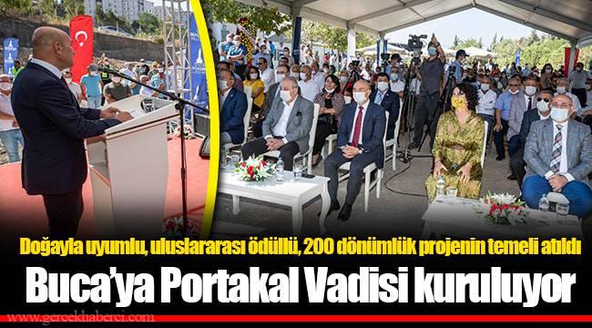 Doğayla uyumlu, uluslararası ödüllü, 200 dönümlük projenin temeli atıldı Buca'ya Portakal Vadisi kuruluyor