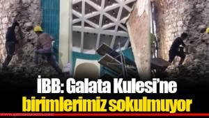 İBB: Galata Kulesi'ne birimlerimiz sokulmuyor