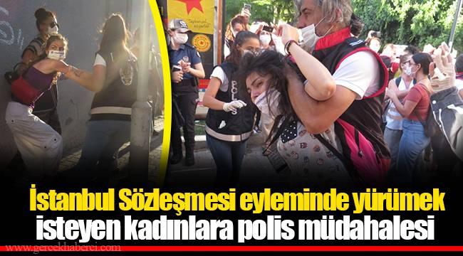 İstanbul Sözleşmesi eyleminde yürümek isteyen kadınlara polis müdahalesi