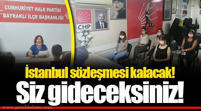 İstanbul sözleşmesi kalacak! Siz gideceksiniz!