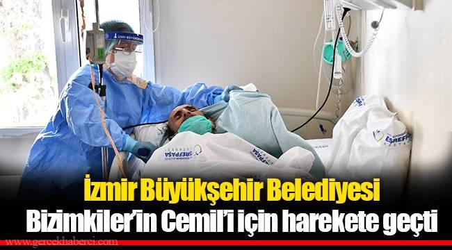 İzmir Büyükşehir Belediyesi Bizimkiler'in Cemil'i için harekete geçti
