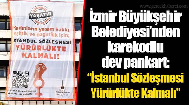 """İzmir Büyükşehir Belediyesi'nden karekodlu dev pankart: """"İstanbul Sözleşmesi Yürürlükte Kalmalı"""""""