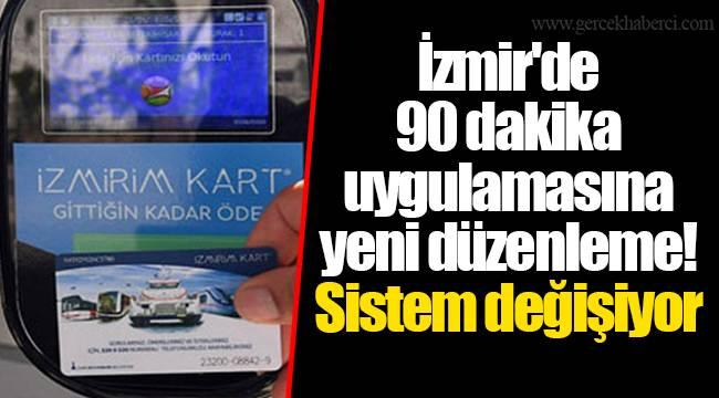 İzmir'de 90 dakika uygulamasına yeni düzenleme! Sistem değişiyor