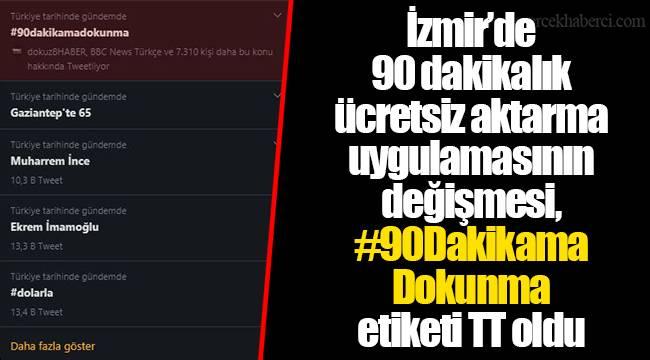 İzmir'de 90 dakikalık ücretsiz aktarma uygulamasının değişmesi, #90DakikamaDokunma etiketi TT oldu
