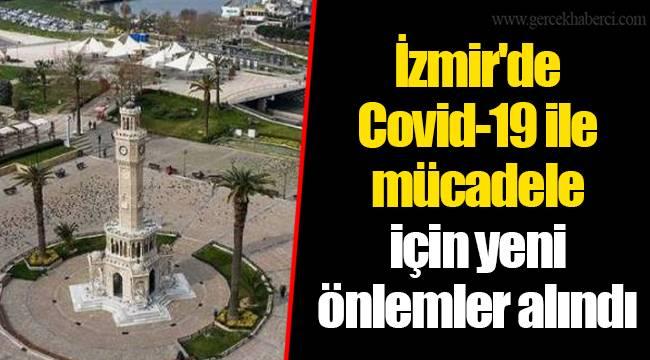 İzmir'de Covid-19 ile mücadele için yeni önlemler alındı