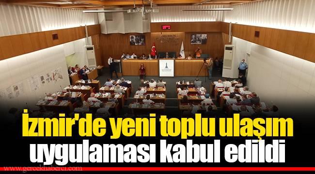 İzmir'de yeni toplu ulaşım uygulaması kabul edildi