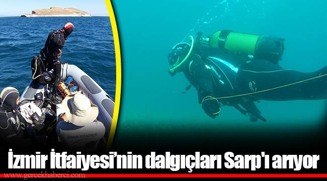 İzmir İtfaiyesi'nin dalgıçları Sarp'ı arıyor