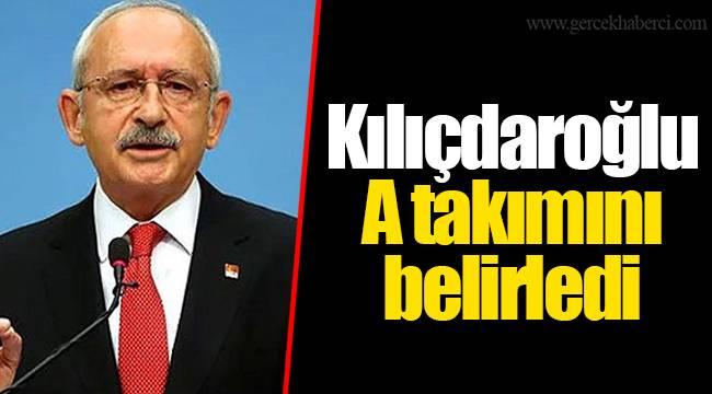 Kılıçdaroğlu, A takımını belirledi