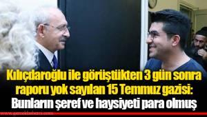 Kılıçdaroğlu ile görüştükten 3 gün sonra raporu yok sayılan 15 Temmuz gazisi: Bunların şeref ve haysiyeti para olmuş