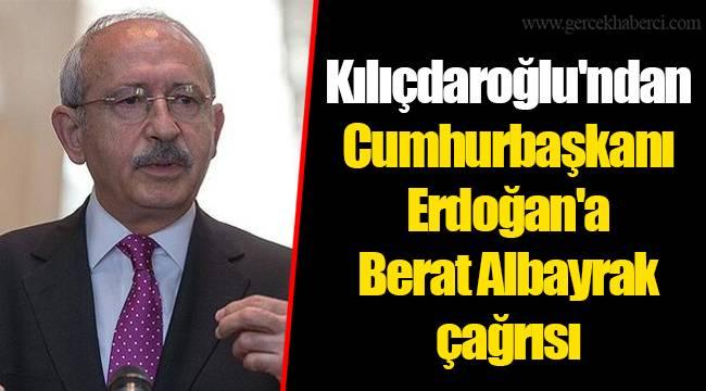 Kılıçdaroğlu'ndan Cumhurbaşkanı Erdoğan'a Berat Albayrak çağrısı