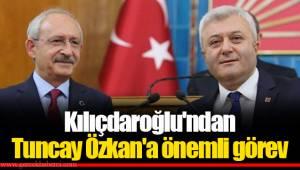 Kılıçdaroğlu'ndan Tuncay Özkan'a önemli görev