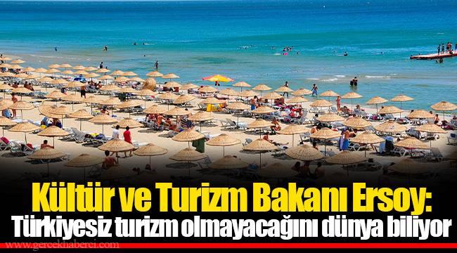 Kültür ve Turizm Bakanı Ersoy: Türkiyesiz turizm olmayacağını dünya biliyor