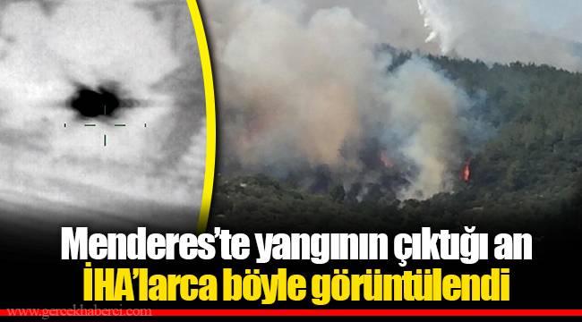 Menderes'te yangının çıktığı an İHA'larca böyle görüntülendi