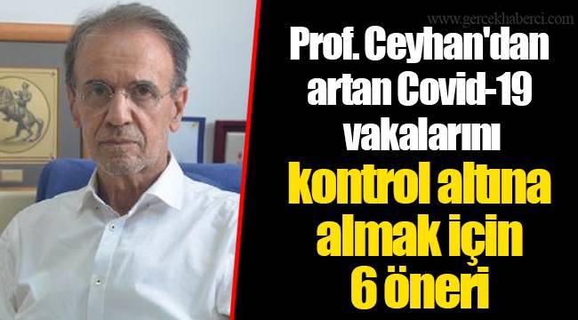 Prof. Ceyhan'dan artan Covid-19 vakalarını kontrol altına almak için 6 öneri