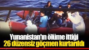 Yunanistan'ın ölüme ittiği 26 düzensiz göçmen kurtarıldı