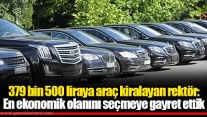 379 bin 500 liraya araç kiralayan rektör: En ekonomik olanını seçmeye gayret ettik