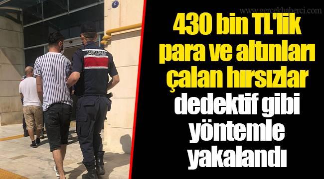 430 bin TL'lik para ve altınları çalan hırsızlar dedektif gibi yöntemle yakalandı