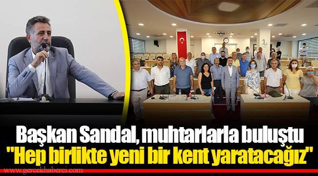 Başkan Sandal, muhtarlarla buluştu