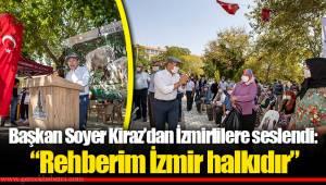 """Başkan Soyer Kiraz'dan İzmirlilere seslendi:  """"Rehberim İzmir halkıdır"""""""