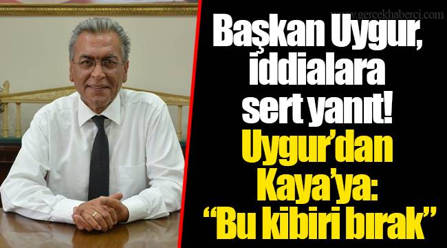 Başkan Uygur'dan, iddialara sert yanıt!
