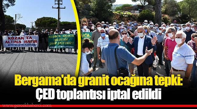 Bergama'da granit ocağına tepki: ÇED toplantısı iptal edildi