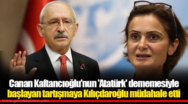 Canan Kaftancıoğlu'nun 'Atatürk' dememesiyle başlayan tartışmaya Kılıçdaroğlu müdahale etti