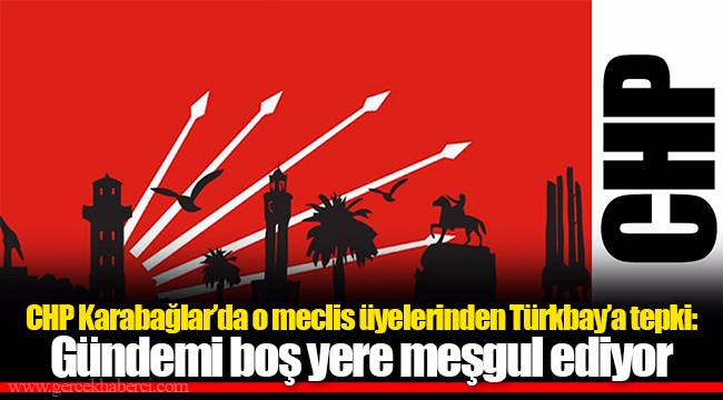 CHP Karabağlar'da o meclis üyelerinden Türkbay'a tepki: Gündemi boş yere meşgul ediyor
