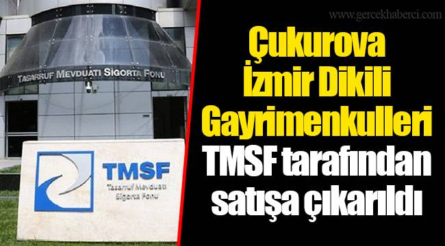 Çukurova İzmir Dikili Gayrimenkulleri TMSF tarafından satışa çıkarıldı