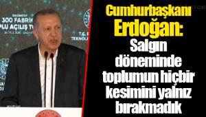 Cumhurbaşkanı Erdoğan: Salgın döneminde toplumun hiçbir kesimini yalnız bırakmadık