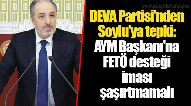 DEVA Partisi'nden Soylu'ya tepki: AYM Başkanı'na FETÖ desteği iması şaşırtmamalı