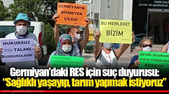 """Germiyan'daki RES için suç duyurusu: """"Sağlıklı yaşayıp, tarım yapmak istiyoruz"""""""