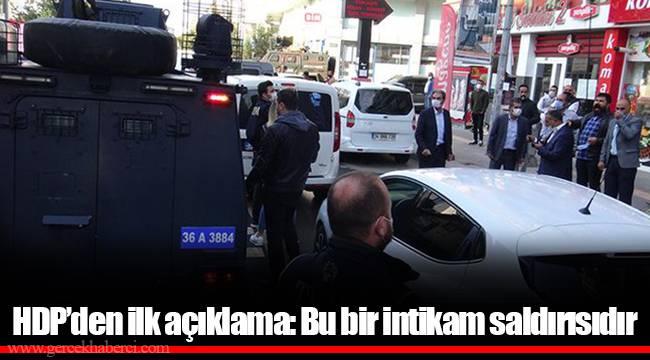 HDP'den ilk açıklama: Bu bir intikam saldırısıdır