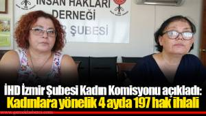 İHD İzmir Şubesi Kadın Komisyonu açıkladı: Kadınlara yönelik 4 ayda 197 hak ihlali