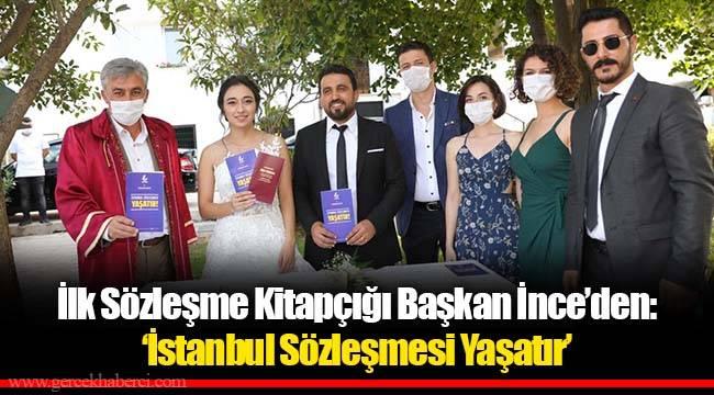 İlk Sözleşme Kitapçığı Başkan İnce'den: 'İstanbul Sözleşmesi Yaşatır'