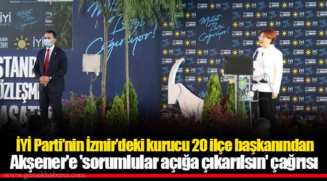 İYİ Parti'nin İzmir'deki kurucu 20 ilçe başkanından Akşener'e 'sorumlular açığa çıkarılsın' çağrısı