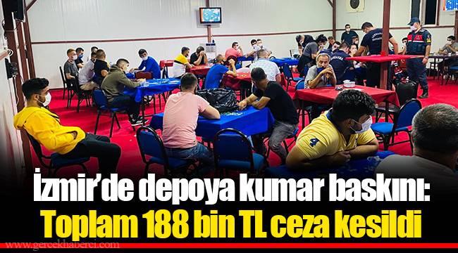 İzmir'de depoya kumar baskını: Toplam 188 bin TL ceza kesildi