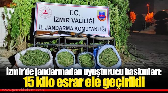 İzmir'de jandarmadan uyuşturucu baskınları: 15 kilo esrar ele geçirildi
